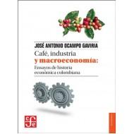 Café, industria y macroeconomía: Ensayos de historia económica Colombiana