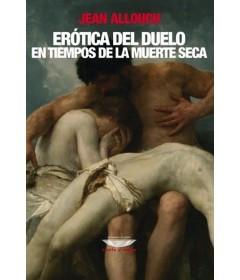 Erótica del duelo en tuempos de la muerte seca