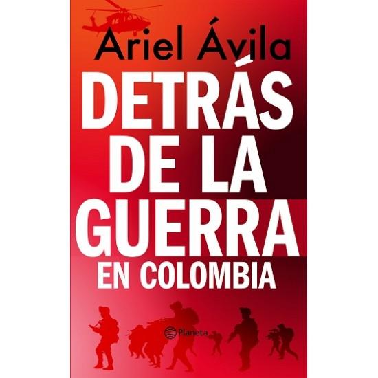 Detrás de la guerra en Colombia