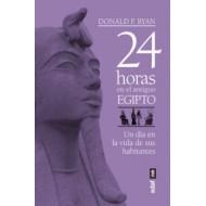 24 HORAS EN EL ANTIGUO EGIPTO: UN DIA EN LA VIDA DE SUS HABITANTES